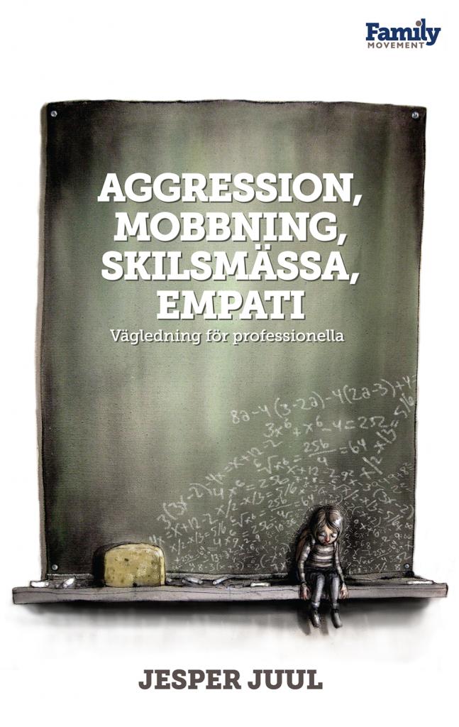 Aggression, Mobbning, Skilsmässa, Empati. Jesper Juul.